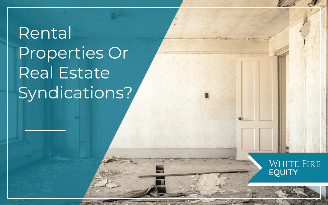 Which Is a Better Investment: Rental Properties Or Real Estate Syndications?